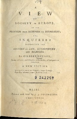 A View Of Society In Europe, In Its Progress From Rudeness To Refinement: Or, Inquiries Concerning The History Of Law, Government, And Manners